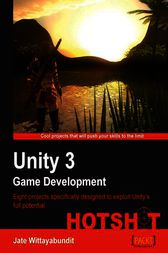 Unity 3 Game Development Hotshot by Jate Wittayabundit