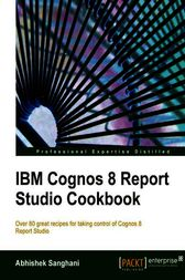 IBM Cognos 8 Report Studio Cookbook by Abhishek Sanghani
