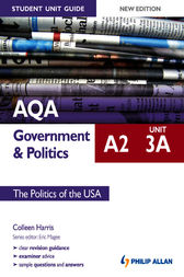 AQA A2 Government & Politics Student Unit Guide: Unit 3A The Politics of the USA