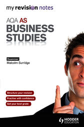 My Revision Notes: AQA AS Business Studies by Malcolm Surridge