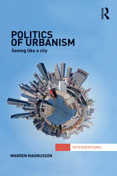Politics of Urbanism by Warren Magnusson