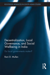 Decentralization, Local Governance, and Social Wellbeing in India by Rani D. Mullen