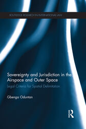 Sovereignty and Jurisdiction in Airspace and Outer Space by Gbenga Oduntan