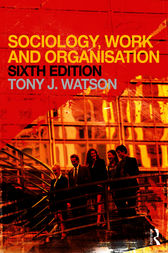 Sociology, Work and Organisation by Tony Watson