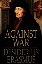 Against War by Desiderius Erasmus