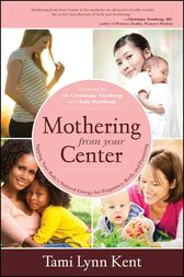 Mothering from Your Center by Tami Lynn Kent
