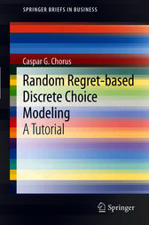 Random Regret-based Discrete Choice Modeling by Caspar G. Chorus