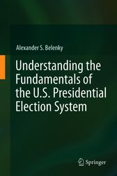 Understanding the Fundamentals of the U.S. Presidential Election System by Alexander S. Belenky
