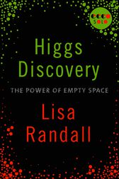 Higgs Discovery: The Power of Empty Space by Lisa Randall