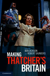 Making Thatchers Britain by Ben Jackson