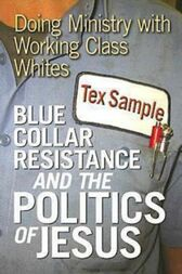 Blue Collar Resistance and the Politics of Jesus by Tex Sample