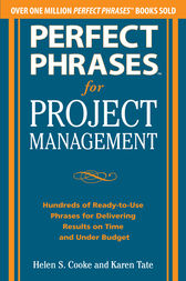 Perfect Phrases for Project Management: Hundreds of Ready-to-Use Phrases for Delivering Results on Time and Under Budget by Helen S. Cooke
