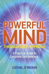Powerful Mind Through Self-Hypnosis by Cathal O'Brian