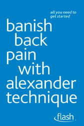 Banish Back Pain with Alexander Technique by Richard Craze