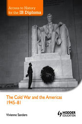 Access to History for the IB Diploma: The Cold War and the Americas 1945-1981 by Viv Sanders
