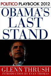 Obama's Last Stand: Playbook 2012 (POLITICO Inside Election 2012) by Glenn Thrush