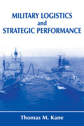 Military Logistics and Strategic Performance by Thomas M. Kane