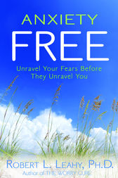 Anxiety Free by Robert Leahy