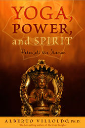Yoga, Power, and Spirit by Alberto Villoldo