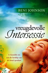 Vreugdevolle Intersessie by Beni Johnson