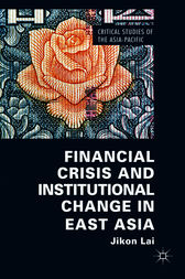 Financial Crisis and Institutional Change in East Asia by Jikon Lai