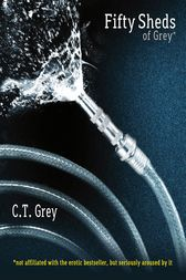 Fifty Sheds of Grey by C. T. Grey