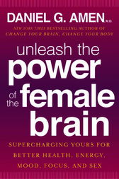 Unleash the Power of the Female Brain by Daniel G. Md Amen