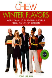 The Chew: Winter Flavors by The Chew;  Mario Batali;  Gordon Elliott;  Carla Hall;  Clinton Kelly;  Daphne Oz;  Michael Symon