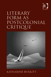 Literary Form as Postcolonial Critique by Katharine Burkitt