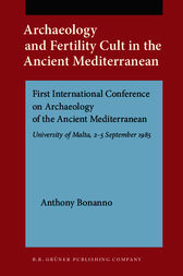 Archaeology and Fertility Cult in the Ancient Mediterranean by Anthony Bonanno