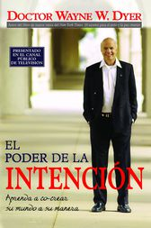 El Poder De La Intencion by Wayne Dyer