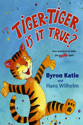 Tiger-Tiger, Is It True? by Byron Katie