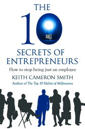 The 10 Secrets of Entrepreneurs by Keith Cameron Smith