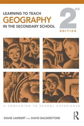 Learning to Teach Geography in the Secondary School by David Lambert