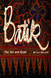 Batik: The Art and Craft by Ila Keller