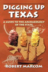 Digging Up Texas by Robert Marcom