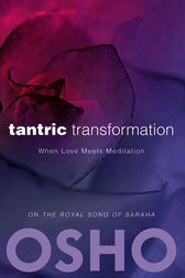 Tantric Transformation by Osho; Osho International Foundation