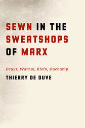 Sewn in the Sweatshops of Marx by Thierry de Duve