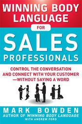 Winning Body Language for Sales Professionals:   Control the Conversation and Connect with Your Customer—without Saying a Word by Mark Bowden