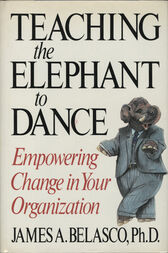 Teaching The Elephant To Dance by James A. Belasco