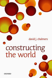 Constructing the World by David J. Chalmers