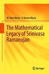 The Mathematical Legacy of Srinivasa Ramanujan by M. Ram Murty
