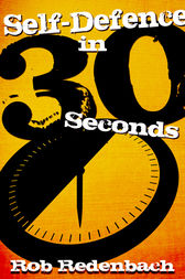 Self-Defence in 30 Seconds by Rob Redenbach