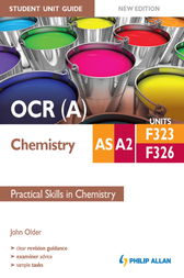 OCR (A) AS/A2 Chemistry Student Unit Guide New Edition: Units F323 & F326 Practical Skills in Chemistry