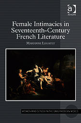 Female Intimacies in Seventeenth-Century French Literature by Marianne Legault