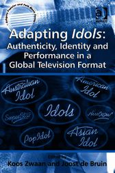 Adapting Idols: Authenticity, Identity and Performance in a Global Television Format by Joost de Bruin