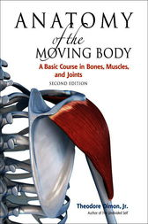 Anatomy of the Moving Body, Second Edition by Theodore Dimon