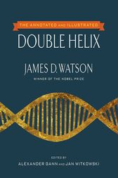 The Annotated and Illustrated Double Helix by James D. Watson