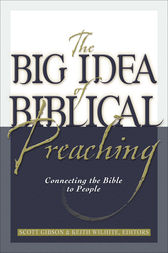 Big Idea of Biblical Preaching, The
