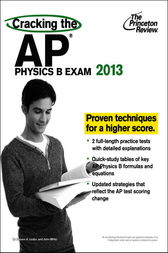 Cracking the AP Physics B Exam, 2013 Edition by Princeton Review